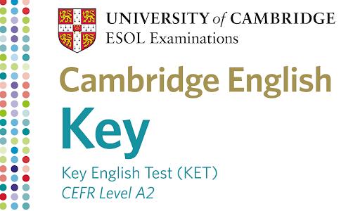 CẬP NHẬT NHỮNG THAY ĐỔI CỦA KÌ THI KET (KEY ENGLISH TEST) /CAMBRIDGE A2 TỪ 2020 – TÀI LIỆU ÔN THI – ĐỀ MẪU