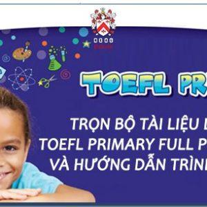 TRỌN BỘ TÀI LIỆU ÔN THI TOEFL PRIMARY FULL VÀ HƯỚNG DẪN TRÌNH TỰ ÔN TẬP CHO KÌ THI TOEFL PRIMARY