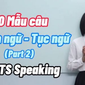 10 THÀNH NGỮ – TỤC NGỮ THƯỜNG DÙNG TRONG IELTS SPEAKING (Phần 2)