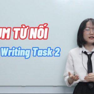 CÁC CỤM TỪ NỐI CHO IELTS WRITING TASK 2 – PHẦN 1